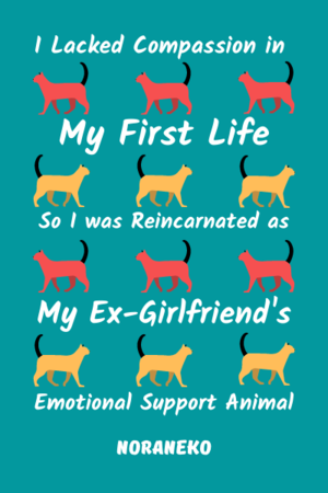 I Lacked Compassion in My First Life So I was Reincarnated as My Ex-Girlfriend's ESA